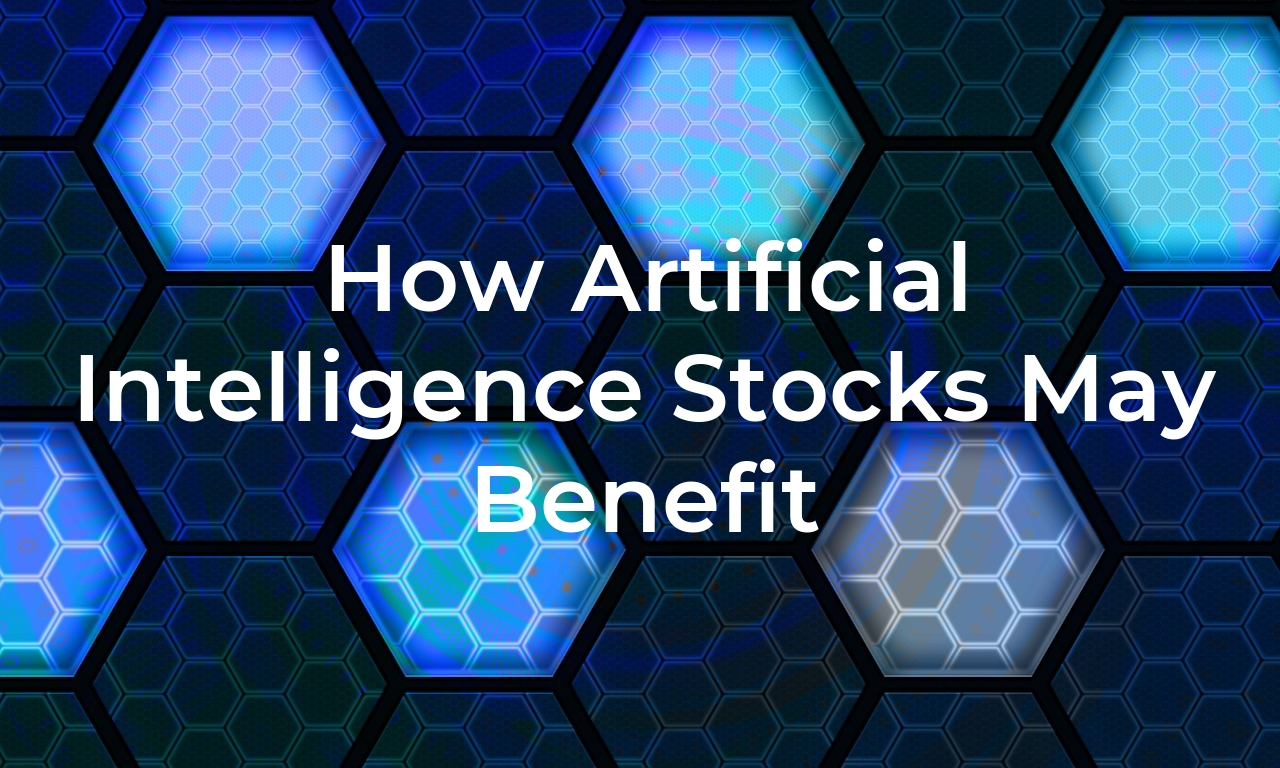 How Artificial Intelligence Stocks May Benefit Your Investment Portfolio