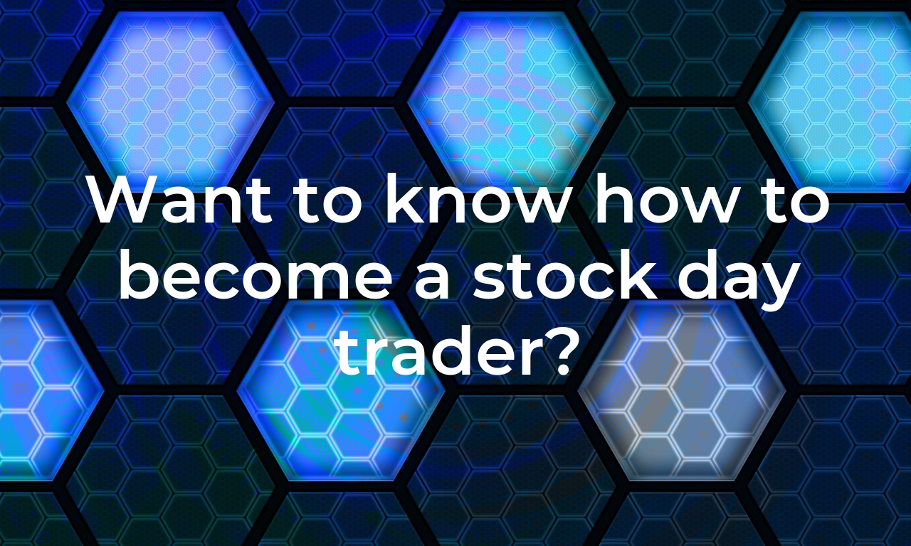 Want to know how to become a stock day trader?