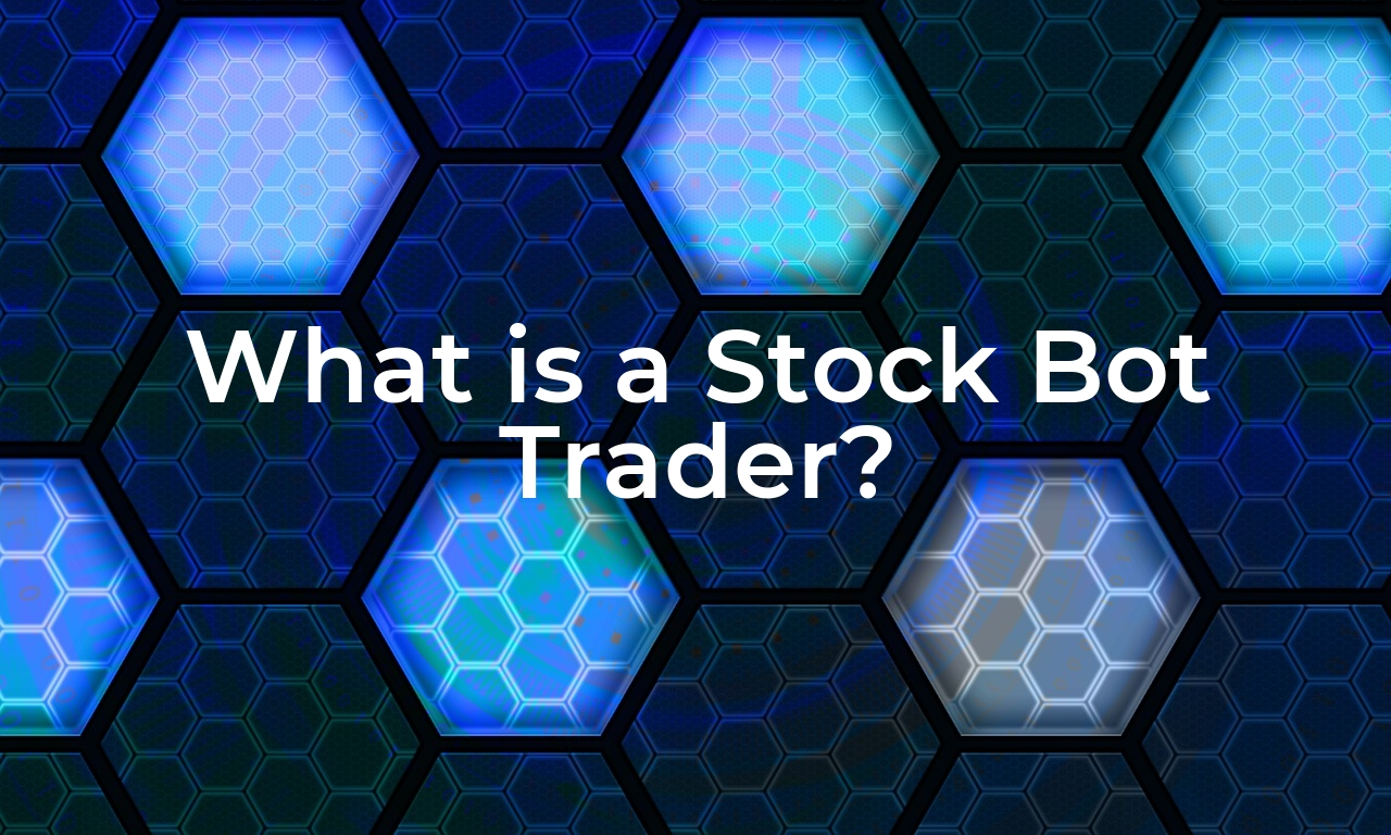 What is a Stock Bot Trader?